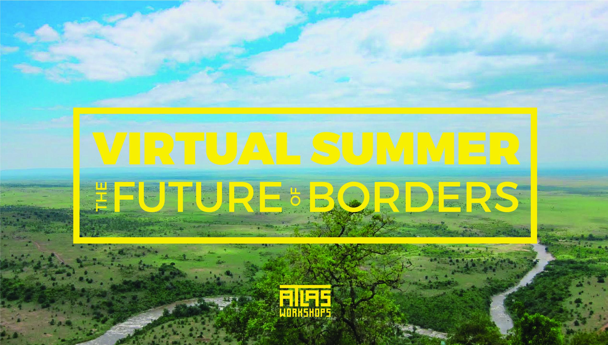 Summer Program - International Relief | Atlas Workshops Virtual Summer Project: The Future of Borders